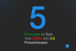 Five Principles to Turn Your CSRs into CX Powerhouses-five principles to turn your csrs into cx powerhouses