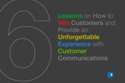 Six Lessons on How to Win Customers and Provide an Unforgettable Experience with Customer Communications-