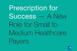 Prescription for Success—A New Role for Small to Medium Healthcare Payers-