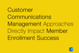 Customer Communications Management Approaches Directly Impact Member Enrollment Success-