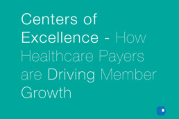 Centers of Excellence – How Healthcare Payers are Driving Member Growth-